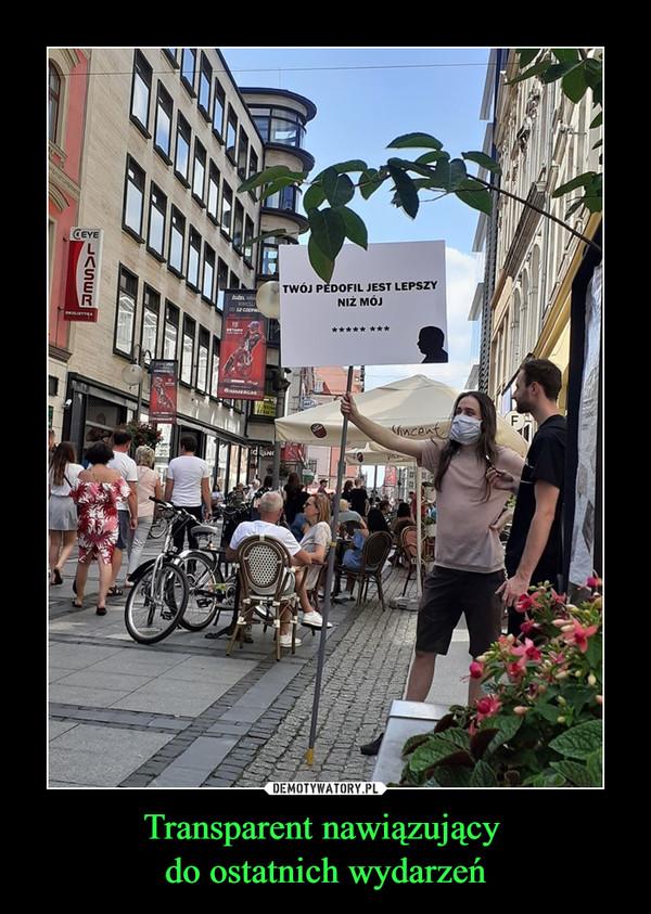 Transparent nawiązujący do ostatnich wydarzeń –
