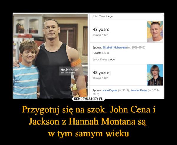 Przygotuj się na szok. John Cena i Jackson z Hannah Montana są w tym samym wieku –