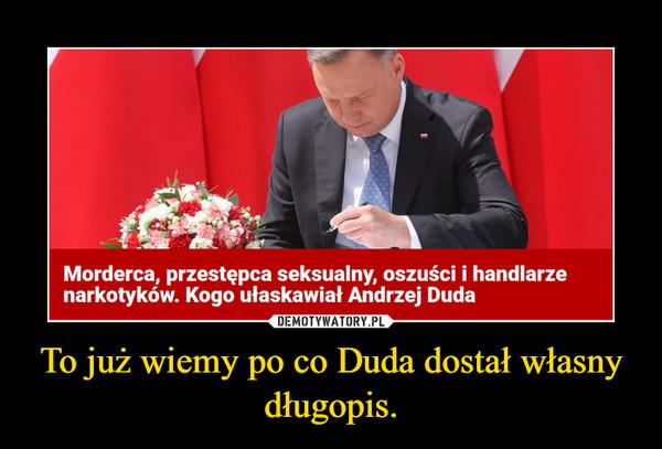 To już wiemy po co Duda dostał własny długopis. –