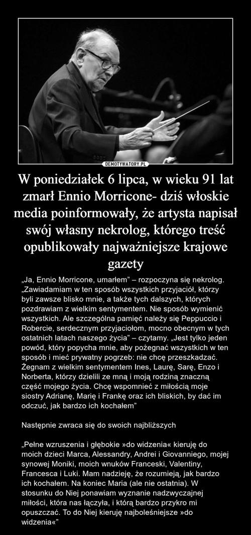 W poniedziałek 6 lipca, w wieku 91 lat zmarł Ennio Morricone- dziś włoskie media poinformowały, że artysta napisał swój własny nekrolog, którego treść opublikowały najważniejsze krajowe gazety