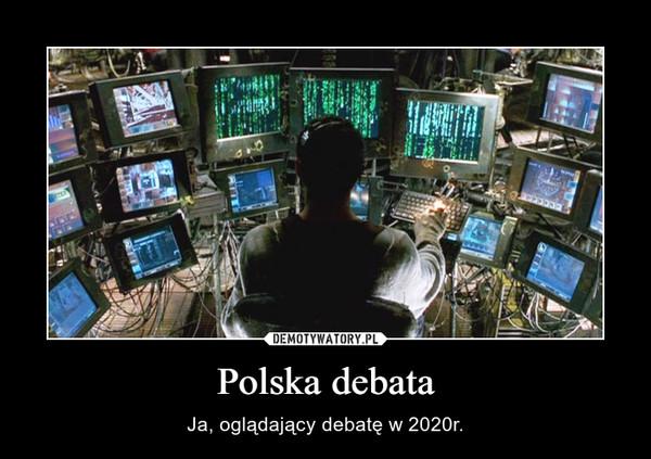 Polska debata – Ja, oglądający debatę w 2020r.