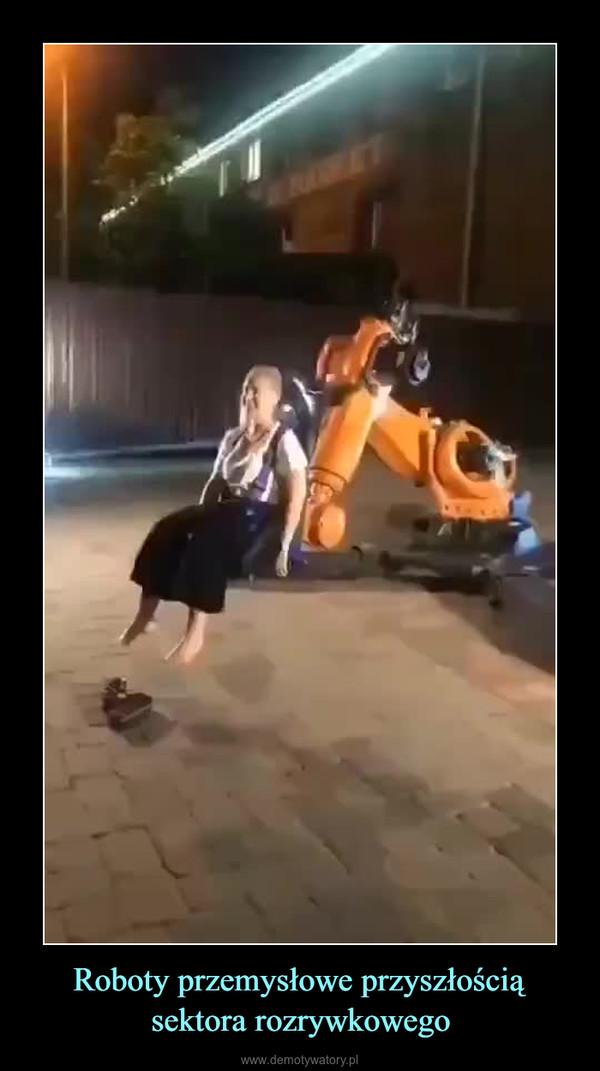 Roboty przemysłowe przyszłością sektora rozrywkowego –