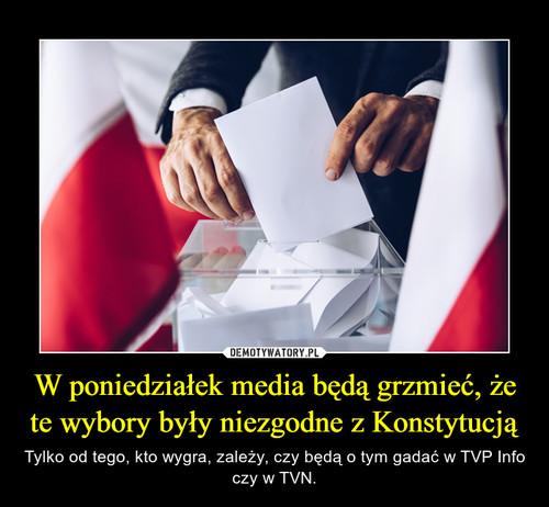 W poniedziałek media będą grzmieć, że te wybory były niezgodne z Konstytucją