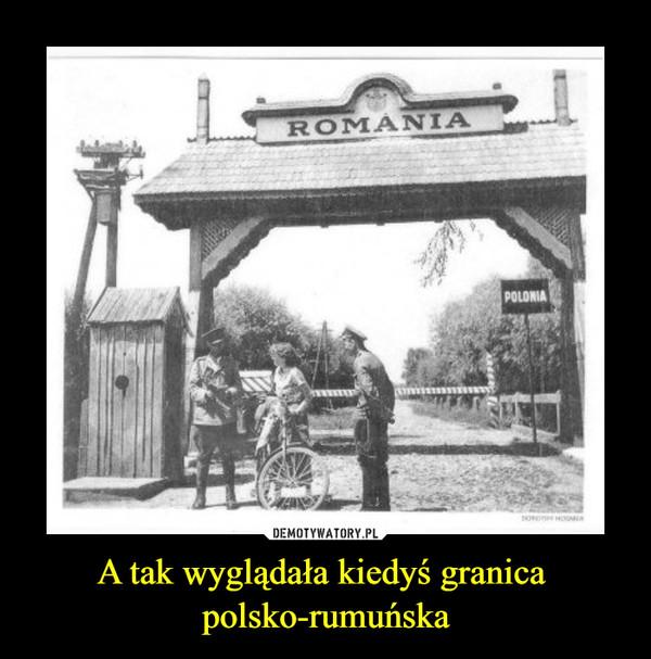 A tak wyglądała kiedyś granica polsko-rumuńska –
