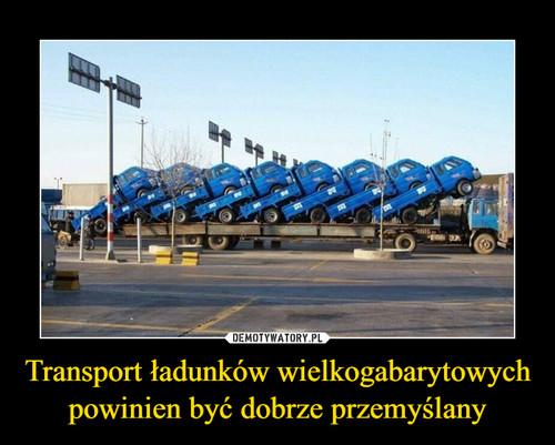 Transport ładunków wielkogabarytowych  powinien być dobrze przemyślany