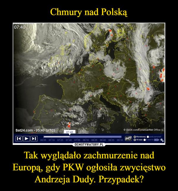 Tak wyglądało zachmurzenie nad Europą, gdy PKW ogłosiła zwycięstwo Andrzeja Dudy. Przypadek? –