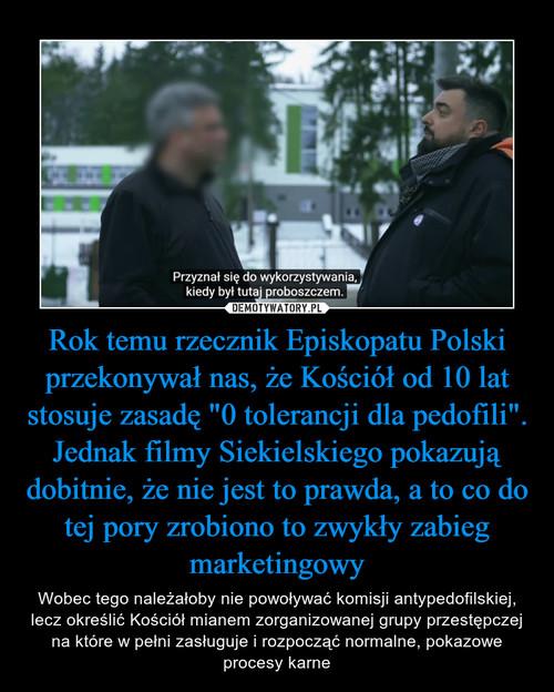 """Rok temu rzecznik Episkopatu Polski przekonywał nas, że Kościół od 10 lat stosuje zasadę """"0 tolerancji dla pedofili"""". Jednak filmy Siekielskiego pokazują dobitnie, że nie jest to prawda, a to co do tej pory zrobiono to zwykły zabieg marketingowy"""