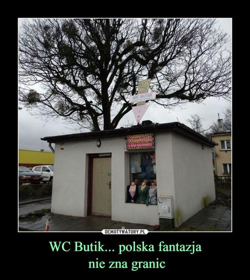 WC Butik... polska fantazja  nie zna granic