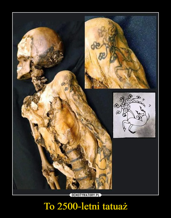 To 2500-letni tatuaż –