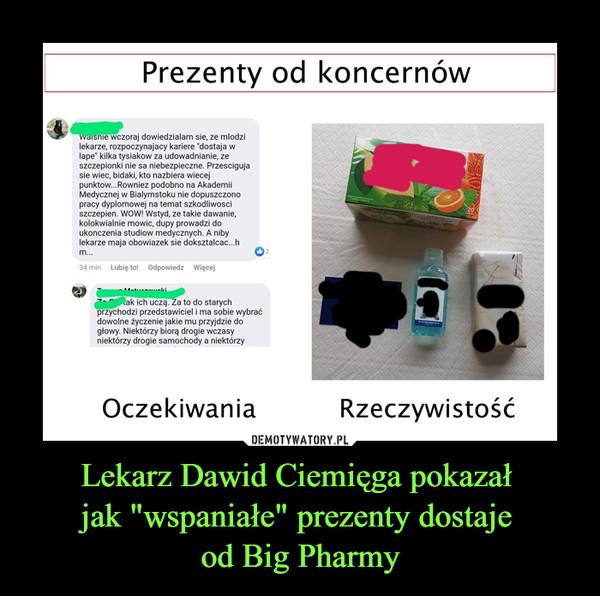 """Lekarz Dawid Ciemięga pokazał jak """"wspaniałe"""" prezenty dostaje od Big Pharmy –"""