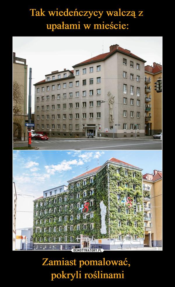 Zamiast pomalować, pokryli roślinami –