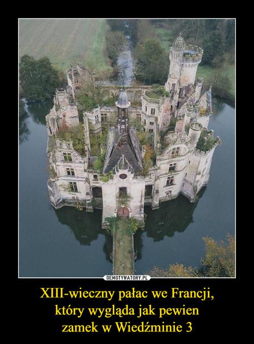 XIII-wieczny pałac we Francji, który wygląda jak pewien zamek w Wiedźminie 3