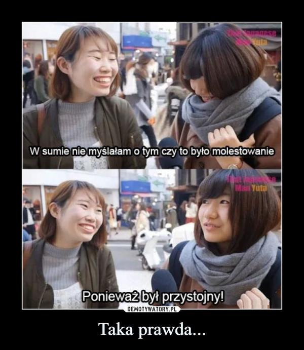 Taka prawda... –  annneseWalaW sumie nie myślałam o tym czy to było molestowanieMail YutaPonieważ był przystojny!