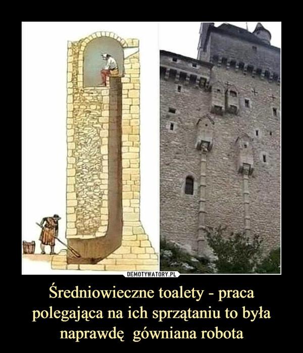Średniowieczne toalety - praca polegająca na ich sprzątaniu to była naprawdę  gówniana robota –