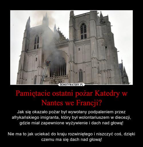 Pamiętacie ostatni pożar Katedry w Nantes we Francji?