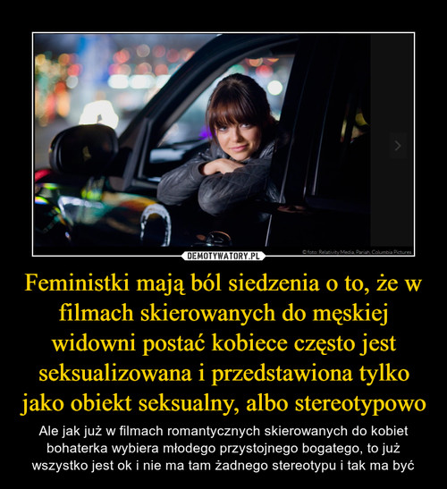 Feministki mają ból siedzenia o to, że w filmach skierowanych do męskiej widowni postać kobiece często jest seksualizowana i przedstawiona tylko jako obiekt seksualny, albo stereotypowo