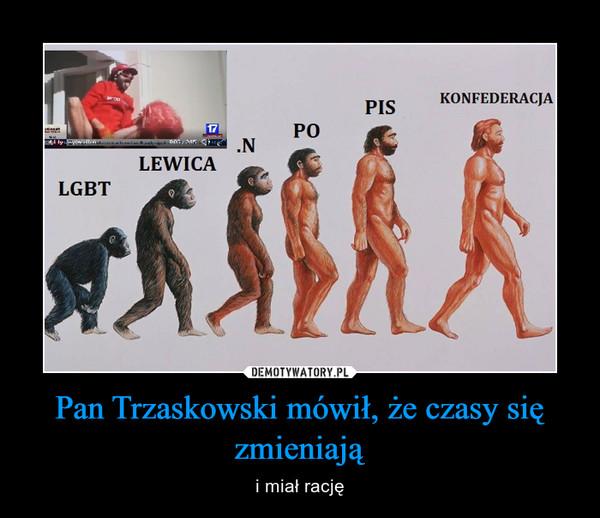 Pan Trzaskowski mówił, że czasy się zmieniają – i miał rację