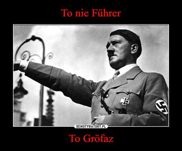 To Gröfaz –