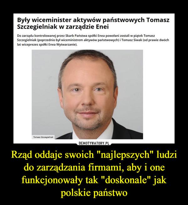 """Rząd oddaje swoich """"najlepszych"""" ludzi do zarządzania firmami, aby i one funkcjonowały tak """"doskonale"""" jak polskie państwo –"""