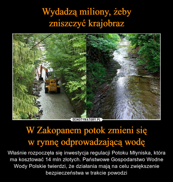 W Zakopanem potok zmieni sięw rynnę odprowadzającą wodę – Właśnie rozpoczęła się inwestycja regulacji Potoku Młyniska, która ma kosztować 14 mln złotych. Państwowe Gospodarstwo Wodne Wody Polskie twierdzi, że działania mają na celu zwiększenie bezpieczeństwa w trakcie powodzi