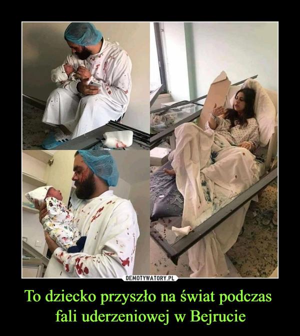 To dziecko przyszło na świat podczas fali uderzeniowej w Bejrucie –