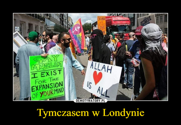 Tymczasem w Londynie –  Allah <3 us all Gay muslim i exist for the expansion of your mind