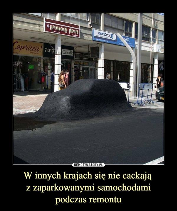W innych krajach się nie cackają z zaparkowanymi samochodamipodczas remontu –