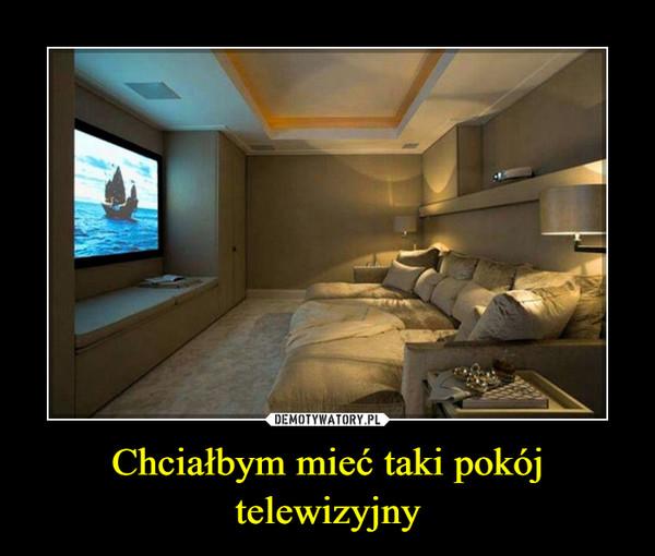 Chciałbym mieć taki pokój telewizyjny –