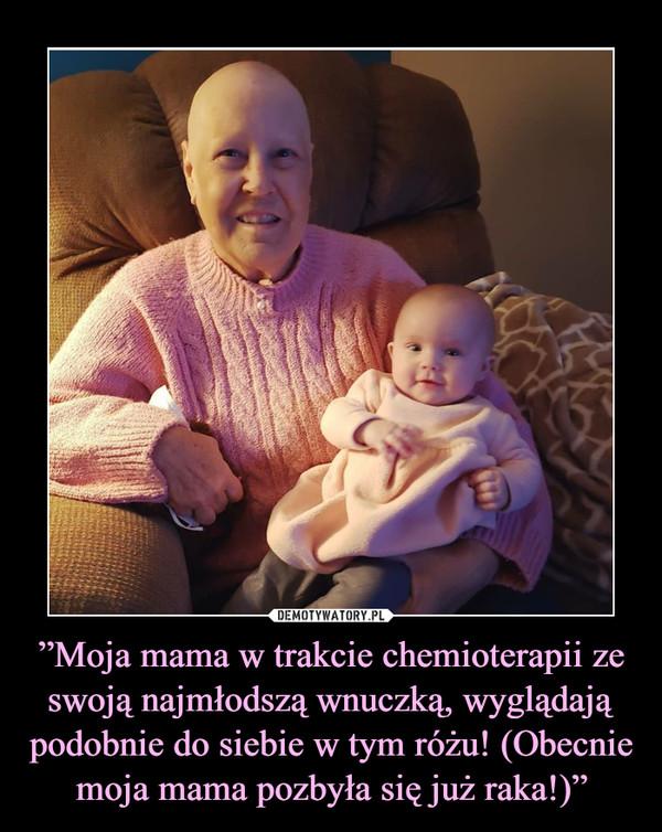"""""""Moja mama w trakcie chemioterapii ze swoją najmłodszą wnuczką, wyglądają podobnie do siebie w tym różu! (Obecnie moja mama pozbyła się już raka!)"""" –"""
