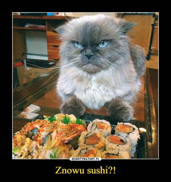 Znowu sushi?! –