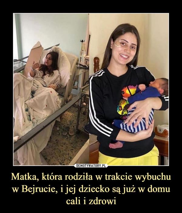 Matka, która rodziła w trakcie wybuchu w Bejrucie, i jej dziecko są już w domu cali i zdrowi –