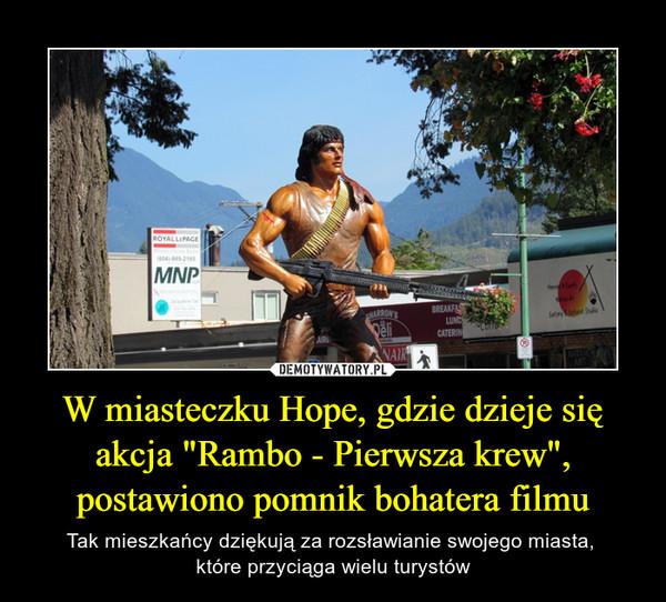 """W miasteczku Hope, gdzie dzieje się akcja """"Rambo - Pierwsza krew"""", postawiono pomnik bohatera filmu – Tak mieszkańcy dziękują za rozsławianie swojego miasta, które przyciąga wielu turystów"""