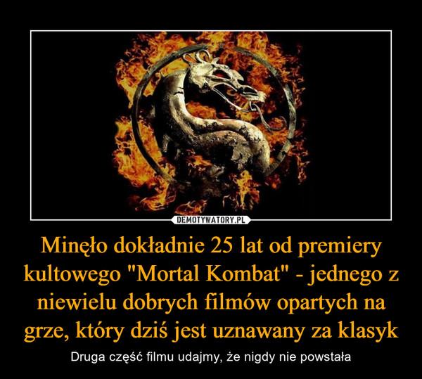 """Minęło dokładnie 25 lat od premiery kultowego """"Mortal Kombat"""" - jednego z niewielu dobrych filmów opartych na grze, który dziś jest uznawany za klasyk – Druga część filmu udajmy, że nigdy nie powstała"""