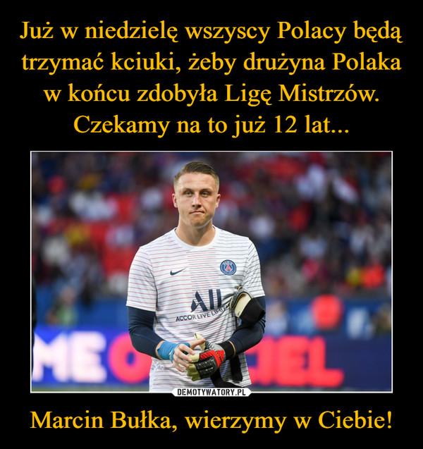 Marcin Bułka, wierzymy w Ciebie! –
