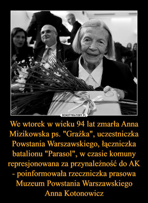 """We wtorek w wieku 94 lat zmarła Anna Mizikowska ps. """"Grażka"""", uczestniczka Powstania Warszawskiego, łączniczka batalionu """"Parasol"""", w czasie komuny represjonowana za przynależność do AK - poinformowała rzeczniczka prasowa Muzeum Powstania Warszawskiego Anna Kotonowicz –"""