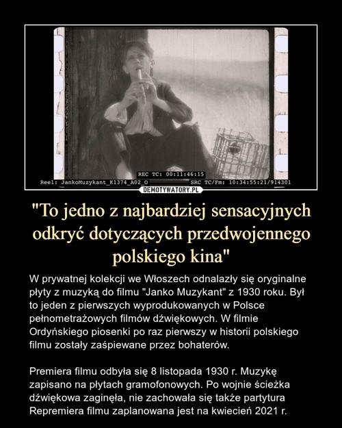 """""""To jedno z najbardziej sensacyjnych odkryć dotyczących przedwojennego polskiego kina"""""""