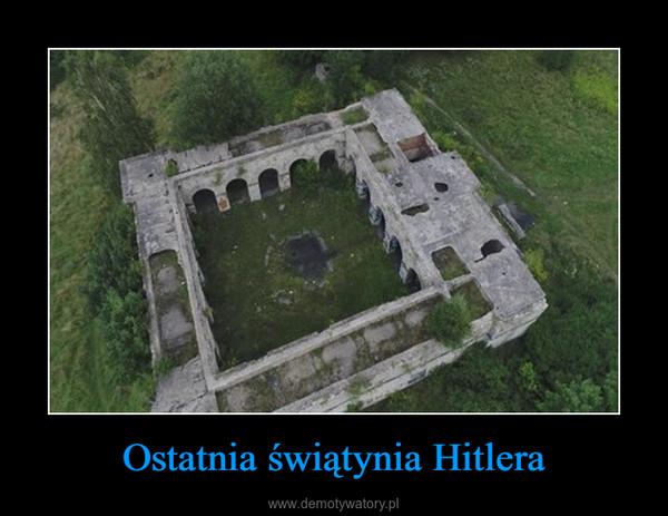 Ostatnia świątynia Hitlera –