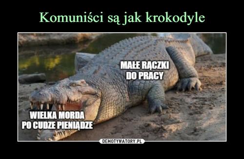 Komuniści są jak krokodyle