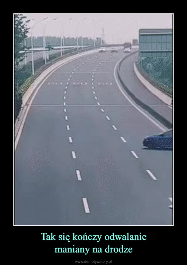 Tak się kończy odwalaniemaniany na drodze –