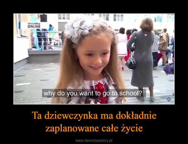 Ta dziewczynka ma dokładnie zaplanowane całe życie –