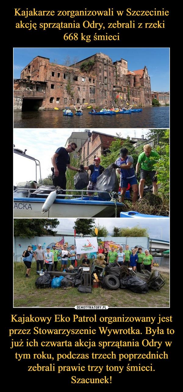 Kajakowy Eko Patrol organizowany jest przez Stowarzyszenie Wywrotka. Była to już ich czwarta akcja sprzątania Odry w tym roku, podczas trzech poprzednich zebrali prawie trzy tony śmieci. Szacunek! –