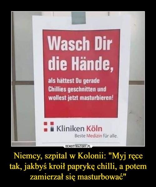 """Niemcy, szpital w Kolonii: """"Myj ręce tak, jakbyś kroił paprykę chilli, a potem zamierzał się masturbować"""""""