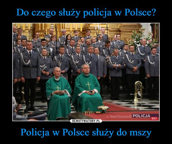 Policja w Polsce służy do mszy –