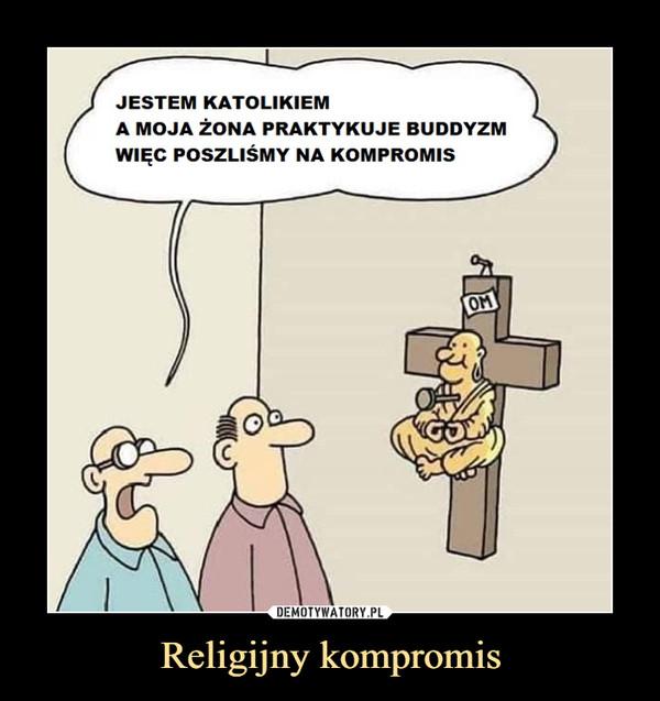 Religijny kompromis –  JESTEM KATOLIKIEMA MOJA ŻONA PRAKTYKUJE BUDDYZMWIĘC POSZLIŚMY NA KOMPROMIS