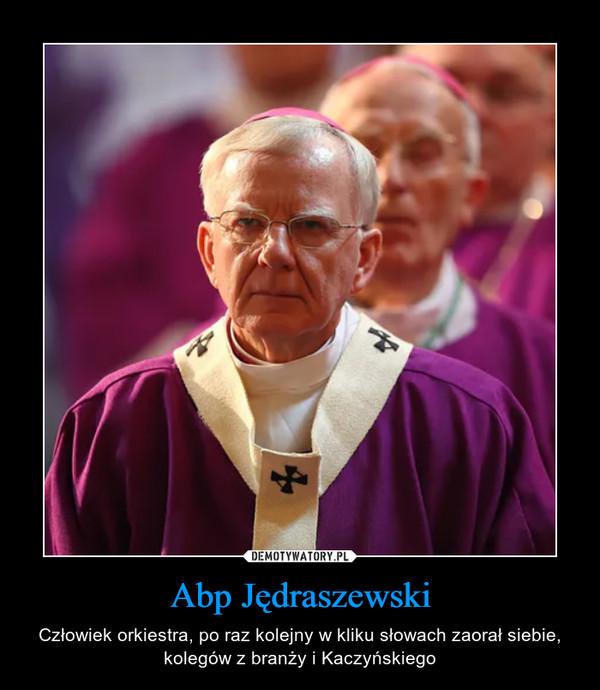 Abp Jędraszewski – Człowiek orkiestra, po raz kolejny w kliku słowach zaorał siebie, kolegów z branży i Kaczyńskiego