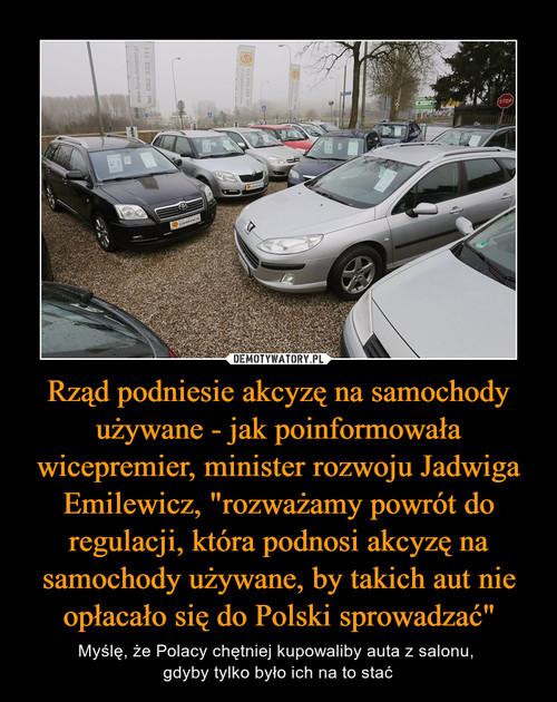 """Rząd podniesie akcyzę na samochody używane - jak poinformowała wicepremier, minister rozwoju Jadwiga Emilewicz, """"rozważamy powrót do regulacji, która podnosi akcyzę na samochody używane, by takich aut nie opłacało się do Polski sprowadzać"""""""