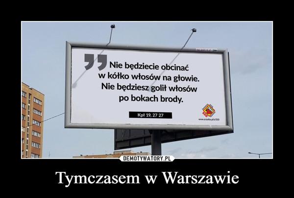 Tymczasem w Warszawie –  SCHULZ 200Nie będziecie obcinaćw kółko włosów na głowie.Nie będziesz golił włosówpo bokach brody.SSOwww.zrzutka.pl/z/SSOKpł 19, 27 27SztabSpontanicznyObywatelski
