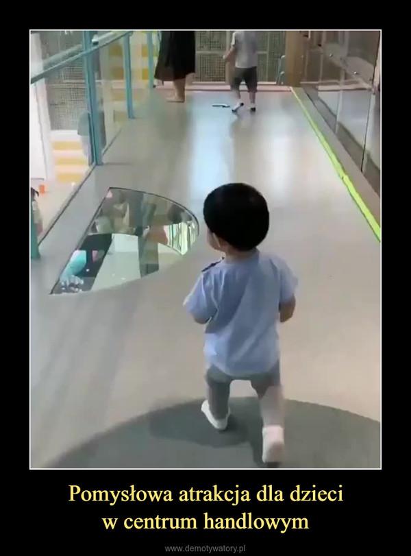 Pomysłowa atrakcja dla dzieciw centrum handlowym –