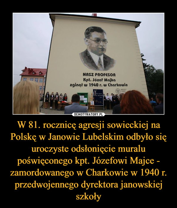 W 81. rocznicę agresji sowieckiej na Polskę w Janowie Lubelskim odbyło się uroczyste odsłonięcie muralu poświęconego kpt. Józefowi Majce - zamordowanego w Charkowie w 1940 r. przedwojennego dyrektora janowskiej szkoły –