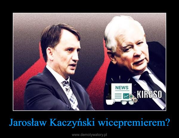 Jarosław Kaczyński wicepremierem? –